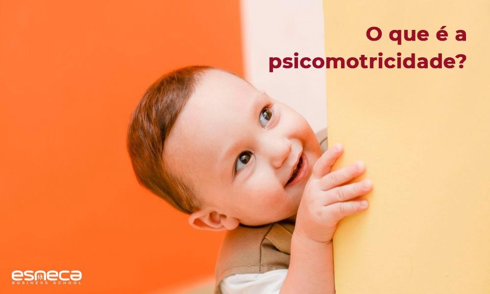 Que é a psicomotricidade e por que deve ser desenvolvida?